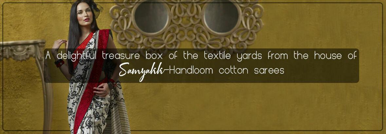 A delightful treasure box of the textile yards from the house of Samyakk - Handloom cotton sarees