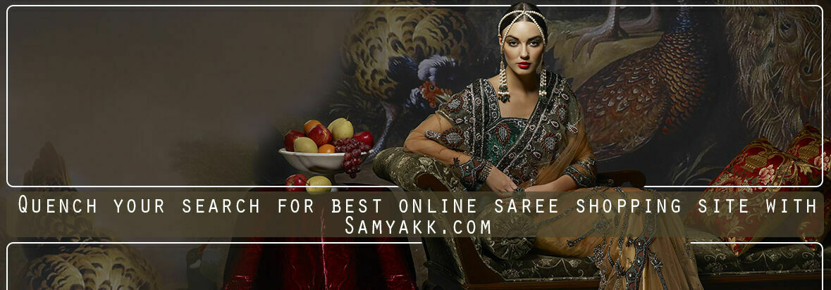 Quench your search for best online saree shopping site with Samyakk.com